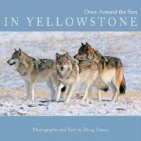 "cover image of book ""Once Around the Sun in Yellowstone"" by Doug Dance"